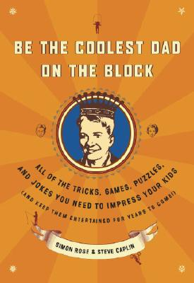 Be the Coolest Dad on the Block By Caplin, Steve/ Rose, Simon