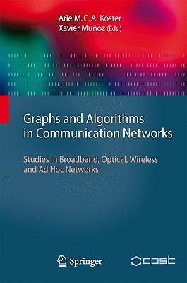 Graphs and Algorithms in Communication Networks By Koster, Arie M. C. A. (EDT)/ Munoz, Xavier (EDT)